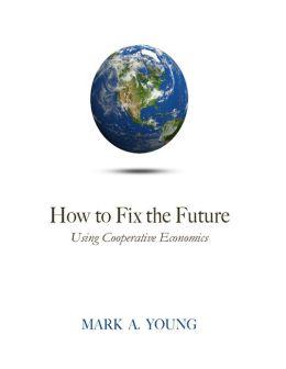 How to Fix the Future: Using Cooperative Economics