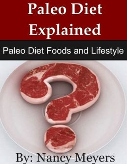 Paleo Diet Explained: Paleo Diet Foods and Lifestyle