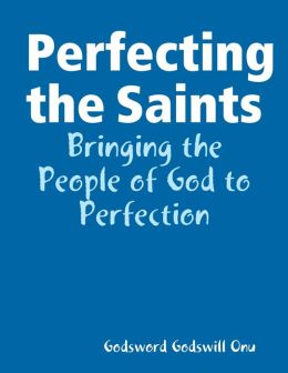 Perfecting the Saints: Bringing the People of God to Perfection