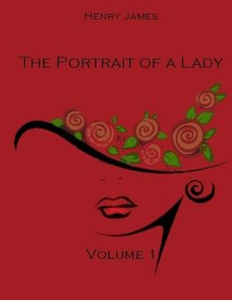 The Portrait of a Lady : Volume 1 (Illustrated)