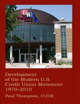 Development of the Modern U.S. Credit Union Movement 1970-2010