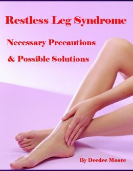 Restless Leg Syndrome - Necessary Precautions & Possible Solutions