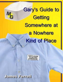 Gary's Guide to Getting Somewhere at a Nowhere Kind of Place