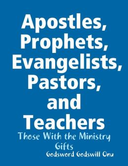 Apostles, Prophets, Evangelists, Pastors, and Teachers: Those With the Ministry Gifts