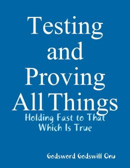 Testing and Proving All Things: Holding Fast to That Which Is True