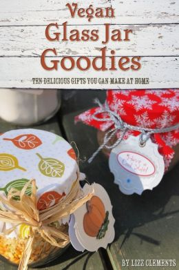 Vegan Glass Jar Goodies: Ten Delicious Gifts You Can Make At Home