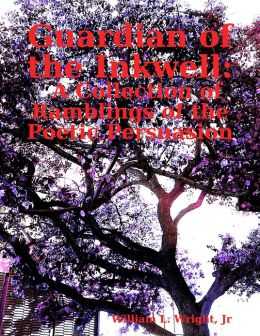 Guardian of the Inkwell: A Collection of Ramblings of the Poetic Persuasion