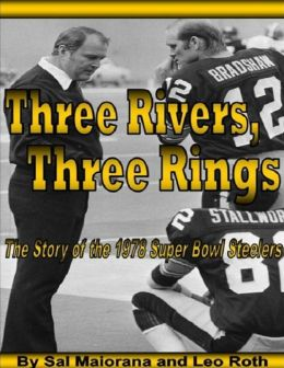 Three Rivers, Three Rings : The Story of the 1978 Super Bowl Steelers