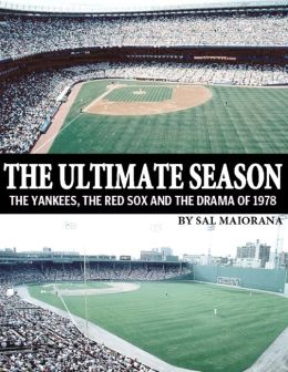 The Ultimate Season : The Yankees, the Red Sox and the Drama of 1978
