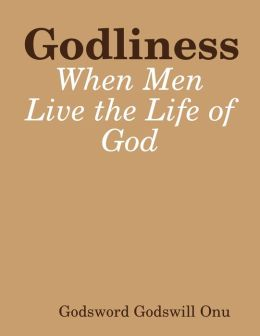 Godliness: When Men Live the Life of God