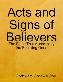 Acts and Signs of Believers: The Signs That Accompany the Believing Ones