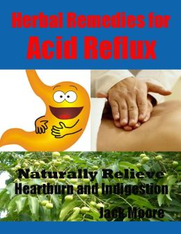 Herbal Remedies for Acid Reflux - Naturally Relieve Heartburn and Indigestion