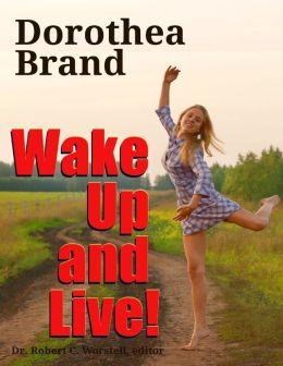 Dorothea Brande - Wake Up and Live