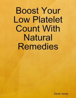 Boost Your Low Platelet Count With Natural Remedies