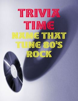 Trivia Time - Name That Tune 80's Rock
