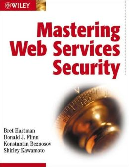 Mastering Web Services Security
