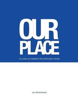 Our Place: Our Place as Gentiles in the Community of Israel