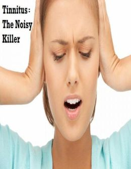 Tinnitus: The Noisy Killer