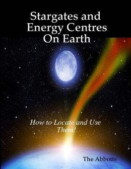 Stargates and Energy Centres On Earth - How to Locate and Use Them!