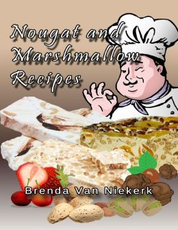Nougat and Marshmallow Recipes