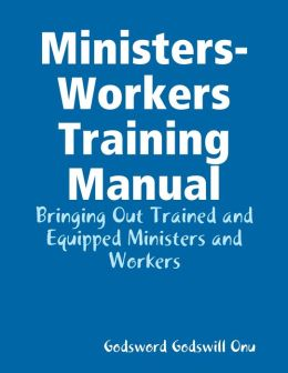 Ministers-Workers Training Manual: Bringing Out Trained and Equipped Ministers and Workers