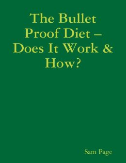 The Bullet Proof Diet - Does It Work and How?