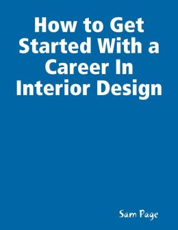 How to Get Started With a Career in Interior Design