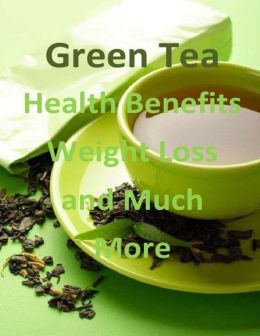 Green Tea: Health Benefits, Weight Loss and Much More