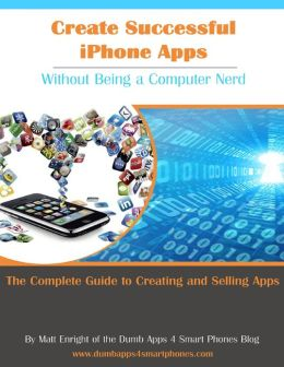 Create Successful iPhone Apps: Without Being a Computer Nerd