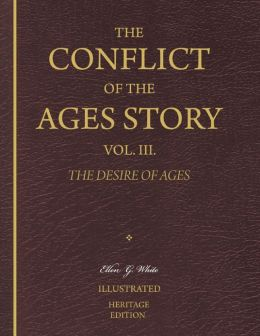 The Conflict of the Ages Story, Vol. III. - The Desire of Ages