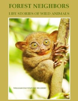 Forest Neighbors : Life Stories of Wild Animals (Illustrated)