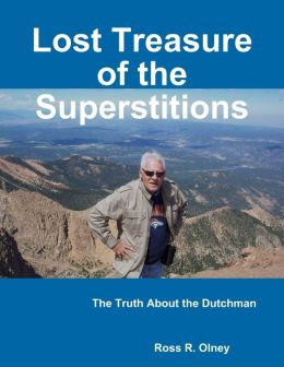 Lost Treasure of the Superstitions: The Truth About the Dutchman