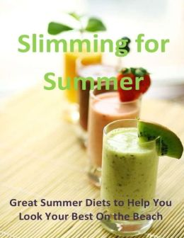 Slimming for Summer: Great Summer Diets to Help You Look Your Best On the Beach