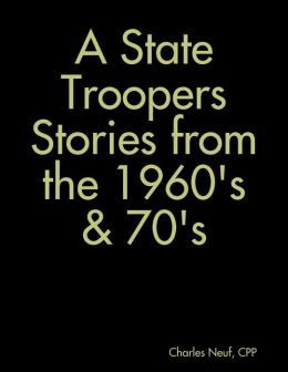 A State Troopers Stories from the 1960's & 70's