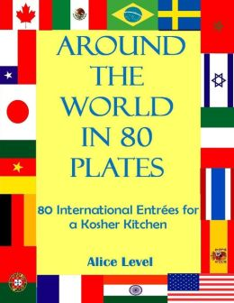 Around the World in 80 Plates - 80 International Entr?es for a Kosher Kitchen