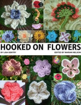 Hooked On Flowers - Crochet Patterns for 50 Flowers, 8 Leaves, 6 Critters