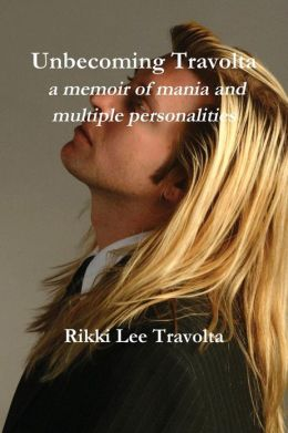 Unbecoming Travolta: A Memoir of Mania and Multiple Personalities