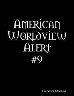 American Worldview Alert #9