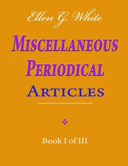 Ellen G. White Miscellaneous Periodical Articles - Book I of III