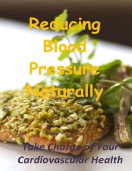 Reducing Blood Pressure Naturally: Take Charge of Your Cardiovascular Health