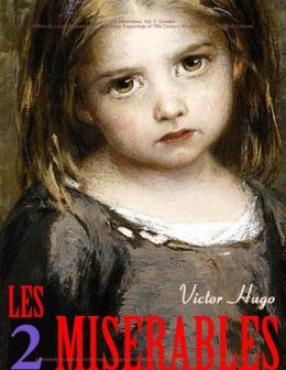 Les Miserables. Vol. 2. Cosette: Edition de Luxe (Illustrated with 45 Vintage Engravings of 19th Century Artists). Detailed Table of Contents
