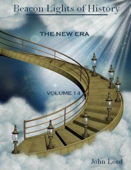 Beacon Lights of History : The New Era, Volume 14 (Illustrated)