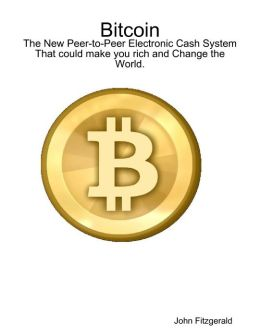 Bitcoin: The New Peer-to-Peer Electronic Cash System That Could Make You Rich and Change the World.