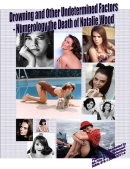 Drowning and Other Undetermined Factors - Numerology the Death of Natalie Wood