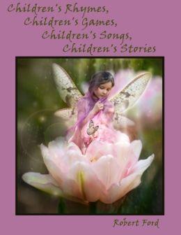 Children's Rhymes, Children's Games, Children's Songs, Children's Stories (Illustrated)