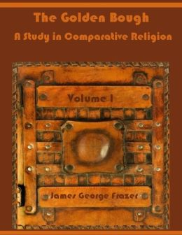 The Golden Bough : A Study in Comparative Religion,Volume I (Illustrated)