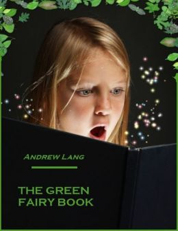The Green Fairy Book (Illustrated)
