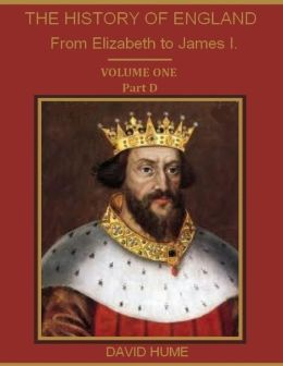 The History of England : From Elizabeth to James I., Volume One, Part D (Illustrated)