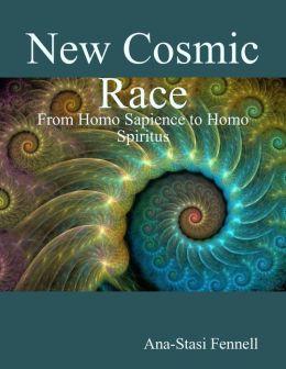 New Cosmic Race - From Homo Sapience to Homo Spiritus