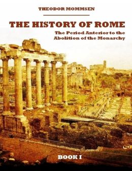 The History of Rome : The Period Anterior to the Abolition of the Monarchy, Book I (Illustrated)